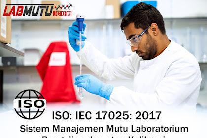 ISO 17025 2017 : Sistem Manajemen Laboratorium Pengujian dan Kalibrasi