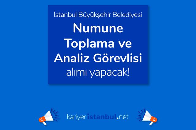 İstanbul Büyükşehir Belediyesi numune toplama ve analiz görevlisi alacak. İBB iş ilanı kriterleri kariyeristanbul.net'te!
