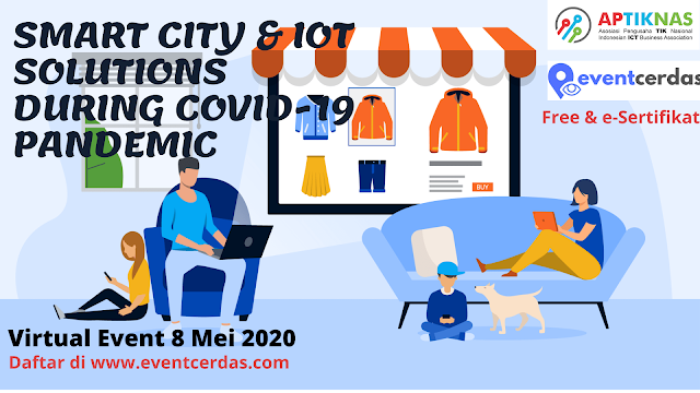 APTIKNAS SMARTCITY AND IOT SOLUTIONS DURING COVID-19 PANDEMIC - 8 AND 14 MEI 2020