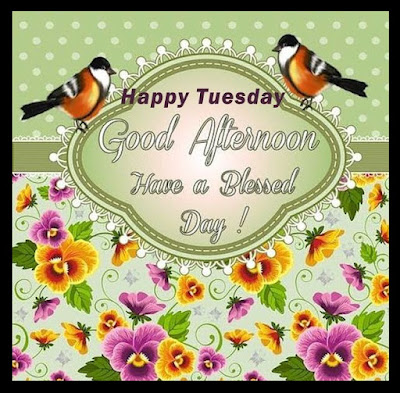 Good Afternoon Happy Tuesday Images