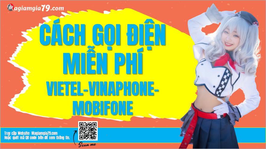 Cách gọi điện miễn phí mạng Viettel, gọi miễn phí Vinaphone, Mobifone