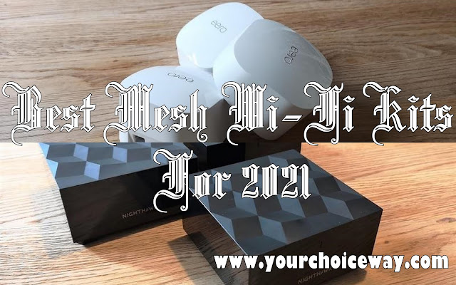 Best Mesh Wi-Fi Kits For 2021 - Your Choice Way