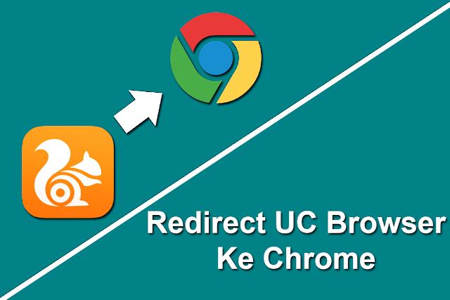 redirect blog secara otomatis dari UC Browser ke Chrome