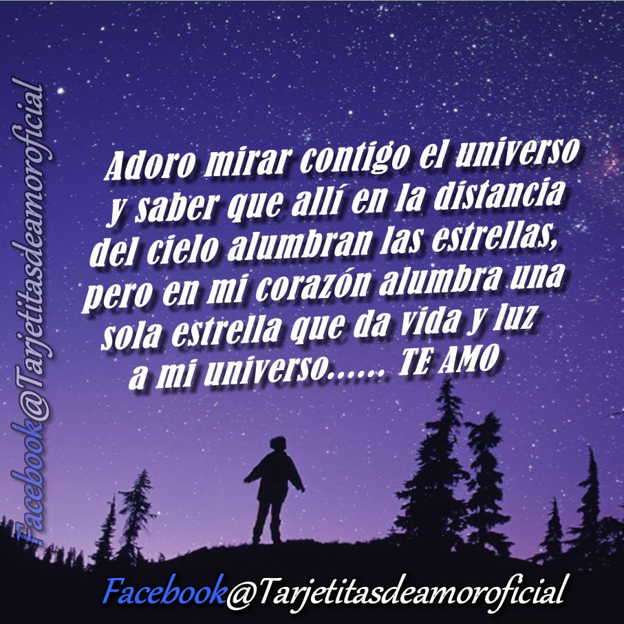 Adoro mirar contigo el universo y saber que all en la distancia del cielo alumbran las estrellas pero en mi coraz³n alumbra una sola estrella que da vida