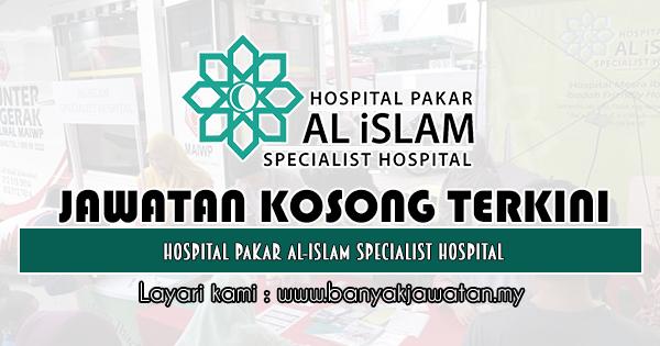 Jawatan Kosong 2019 di Hospital Pakar Al-Islam Specialist Hospital
