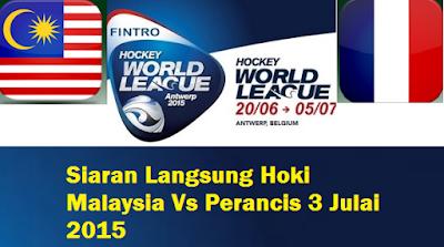 live streaming Hoki Malaysia Vs Perancis 3 Julai 2015