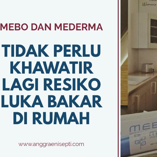 Mebo dan Mederma - Tidak Perlu Khawatir Lagi Resiko Luka Bakar di Rumah