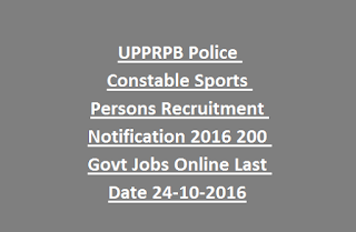 UPPRPB Police Constable Sports Persons Recruitment Notification 2016 200 Govt Jobs Online Last Date 24-10-2016