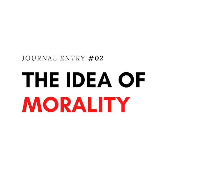 [Journal] Entry #02: The Idea of Morality
