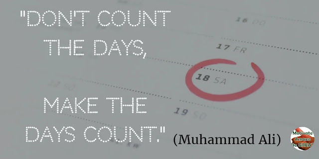 "Motivational Quotes To Work And Make It Happen:  ""Don't count the days, make the days count."" - Muhammad Ali"