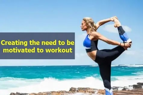 Creating the need to be motivated to workout