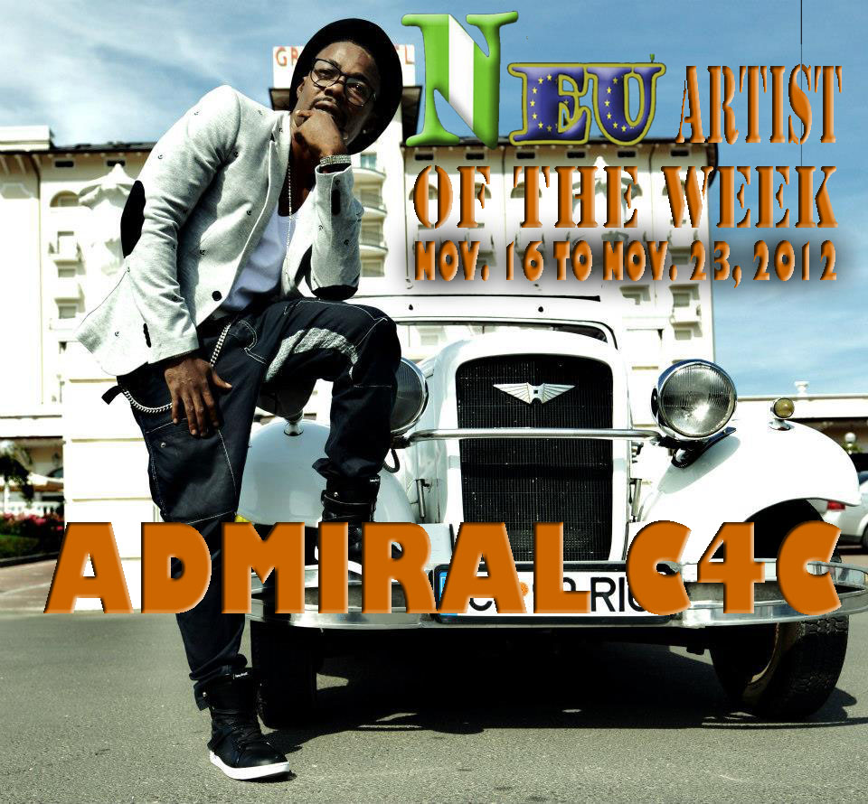 Naija EU Magazine: Naija E U  Artist of the week, Admiral C4C