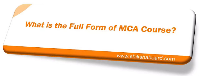 What is the Full Form of MCA Course?- Top Colleges