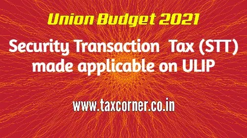 Security Transaction  Tax (STT) made applicable on ULIP: Budget 2021