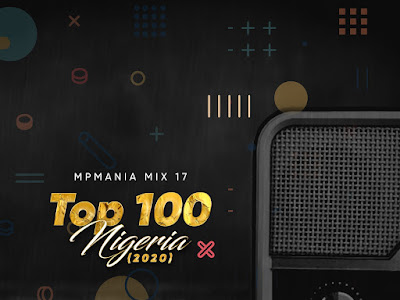 DOWNLOAD MIXTAPE: Top 100 Nigeria (2020) - Mpmania Mix 17