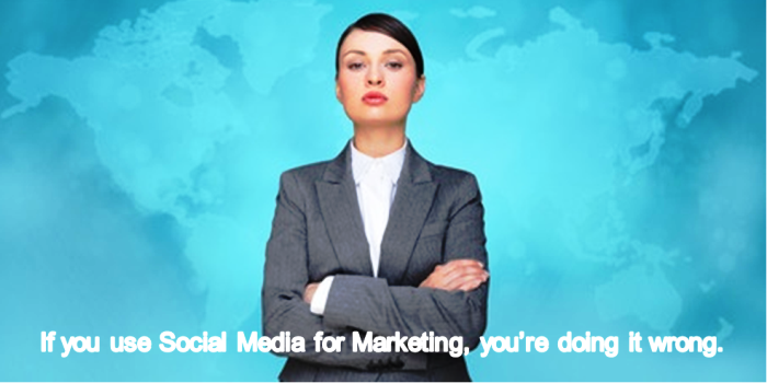 Social Media Phoenix - If you use Social Media for Marketing, you're doing it wrong