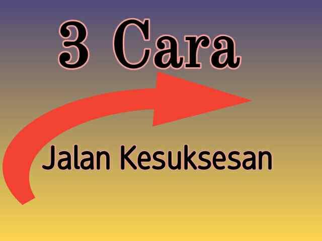 3 Cara Kesuksesan