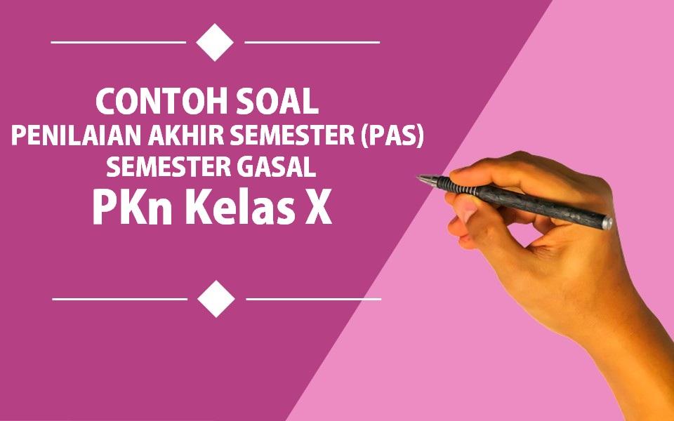 Contoh Soal Penilaian Akhir Semester (PAS) Semester Gasal PKn Kelas X