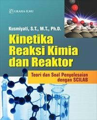 Kinetika Reaksi Kimia dan Reaktor; Teori dan Soal Penyelesaian dengan SCILAB
