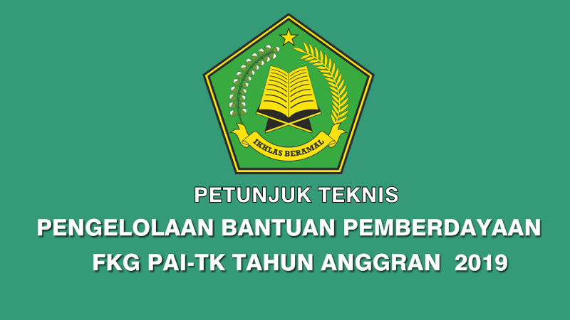 Juknis Pengelolaan Bantuan Pemberdayaan FKG PAI-TK Tahun Anggran 2019
