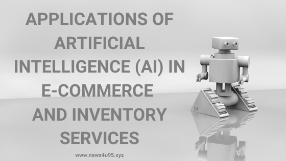 Applications of Artificial Intelligence (AI) in E-Commerce and Inventory Services