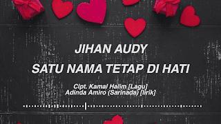 Lirik Lagu Satu Nama Tetap Dihati - Jihan Audy