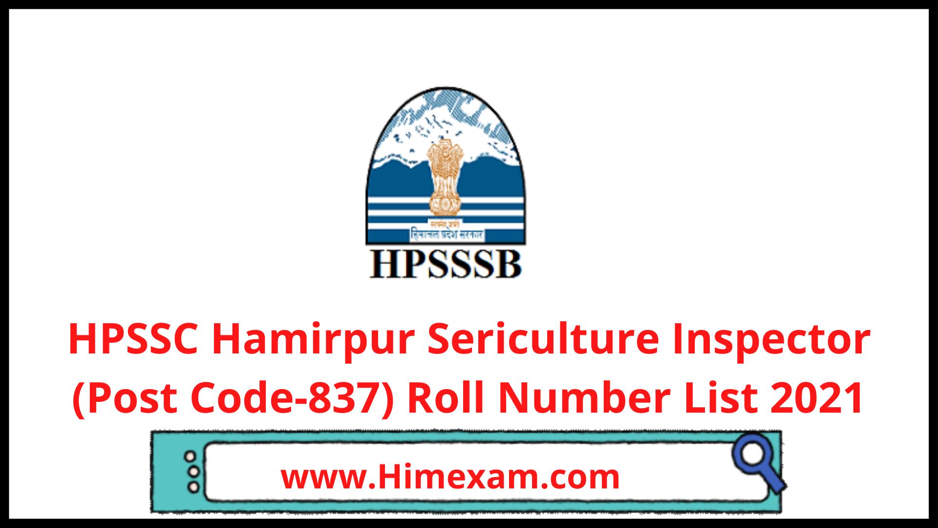 HPSSC Hamirpur Sericulture Inspector (Post Code-837) Roll Number List 2021