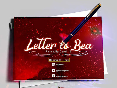 [Music] Brisco Ft Tizzy _ Letter To Bea