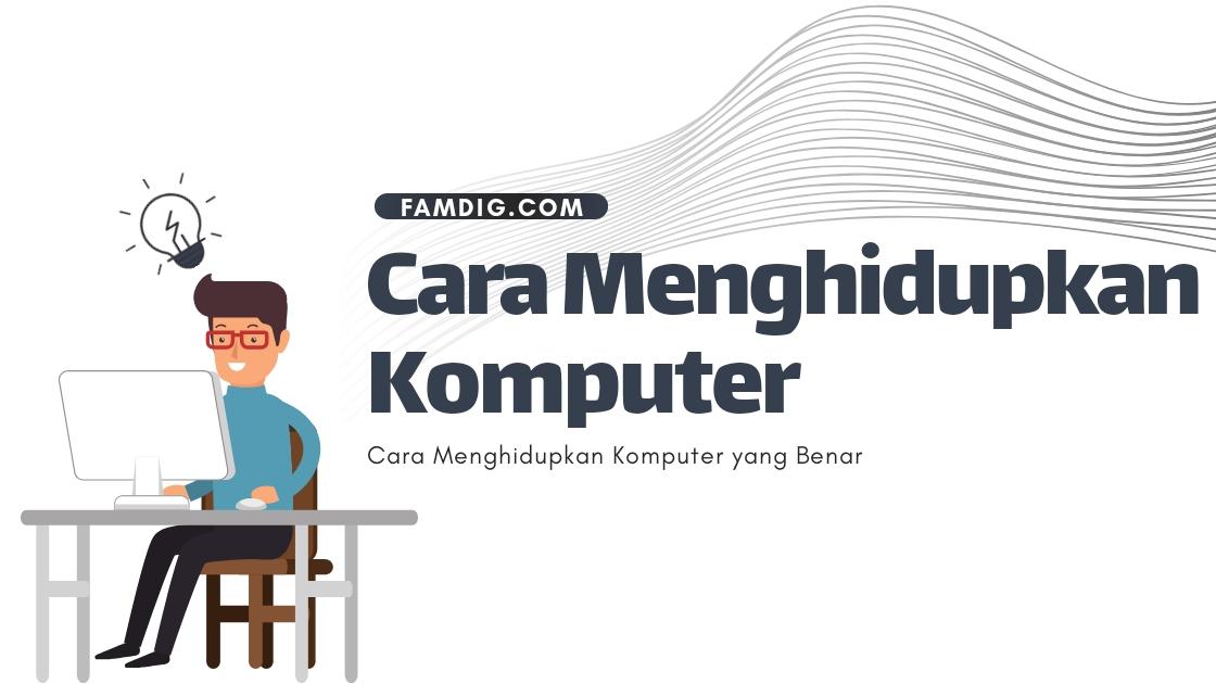 Cara Menghidupkan Komputer dengan Benar