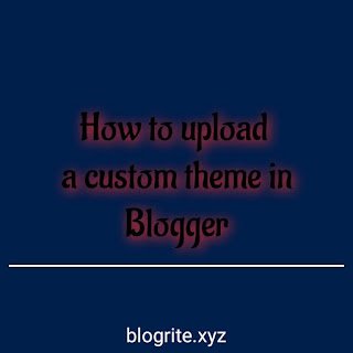 How to upload a Custom Theme in Blogger