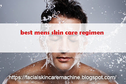 Best Mens Skin Care Regimen
