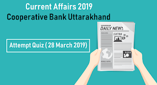 Current Affairs 2019 for Cooperative Bank Uttarakhand - Attempt Quiz ( 28 March 2019)