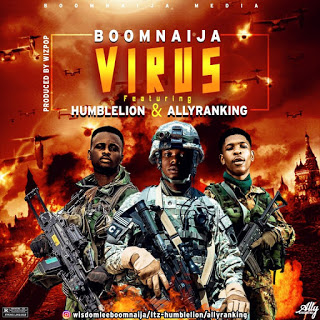 Music:BOOMNAIJA – VIRUS FT HUMBLELION X ALLYRANKING