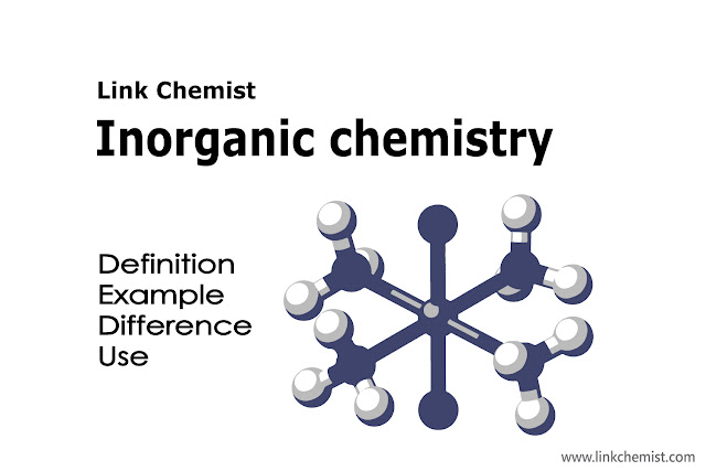 Inorganic Chemistry | Definition, Example, Difference,Use - Link Chemist