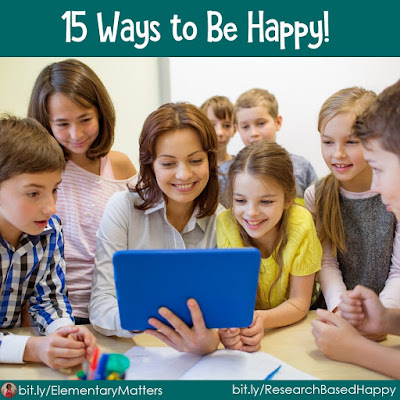 15 Ways to Be Happy - Do you want to be happy?  Do you want your students to be happy? Here are some researched strategies!