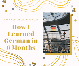 How I Learned German in 6 Months - Learn German