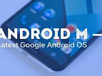 Android M Siap Dirilis Google