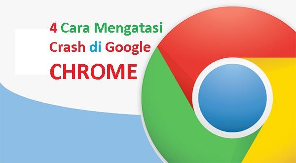 Cara Mengatasi Crash di Google Chrome Windows Mudah dan Cepat