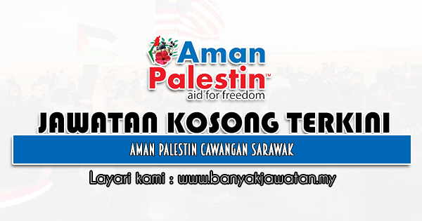 Jawatan Kosong 2021 di Aman Palestin Cawangan Sarawak