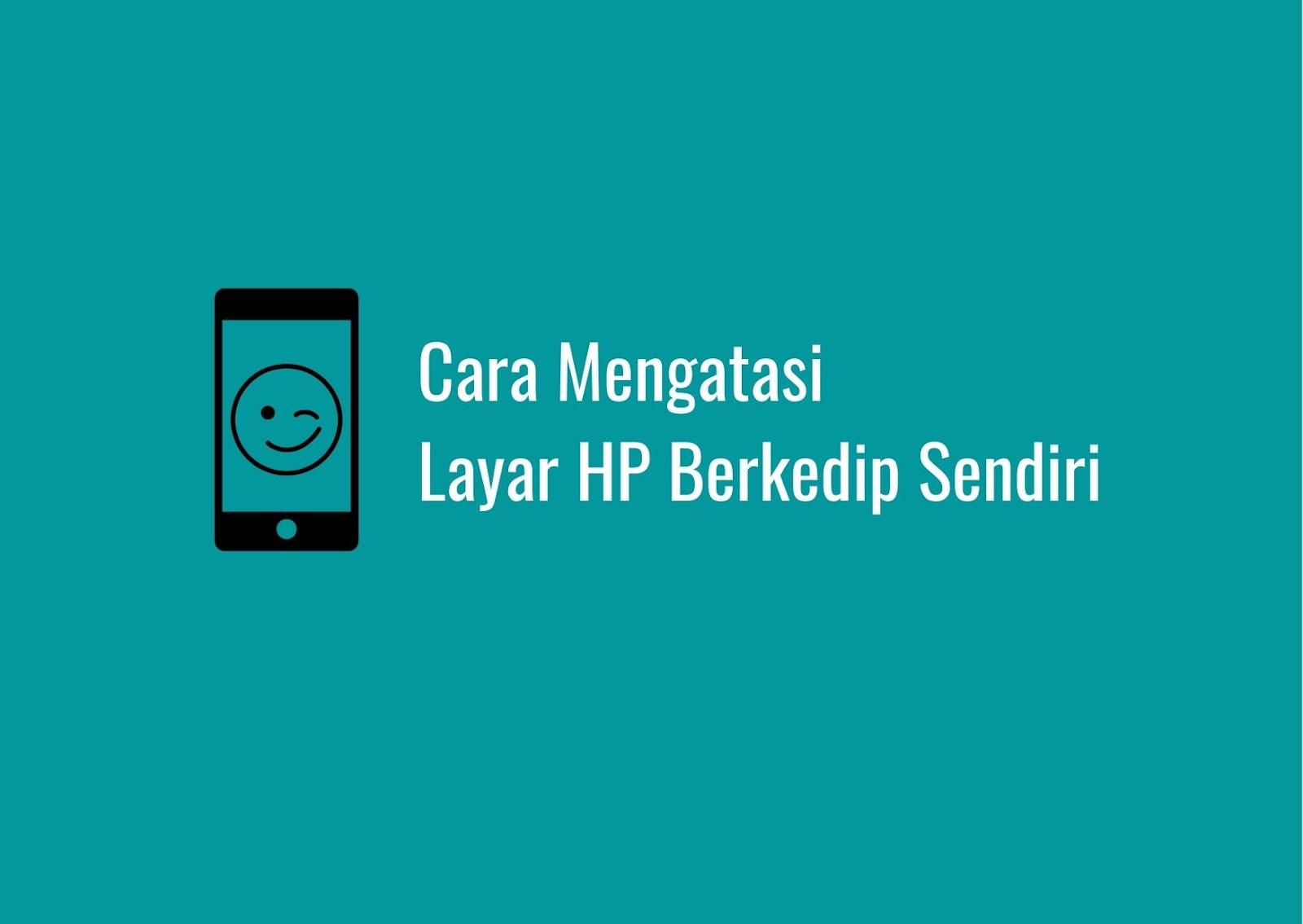Layar HP Berkedip Sendiri