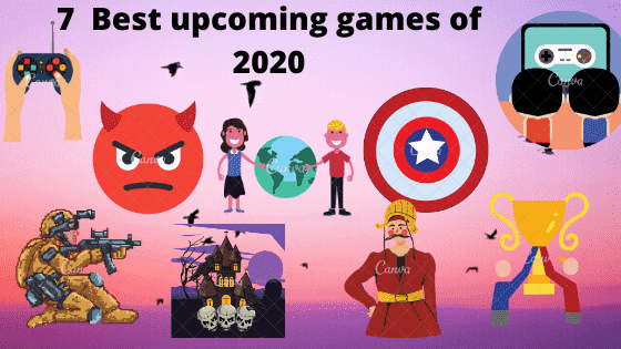 7 Upcoming games of 2020-Which are most-awaited and exciting to play