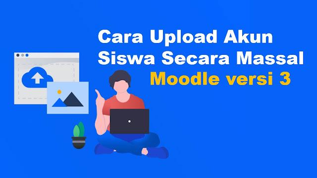Cara upload akun user moodle secara massal