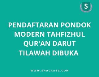 Cek Pendaftaran Pondok Modern Tahfizhul Qur'an Darut Tilawah