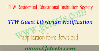 TS Tribal Welfare degree Guest Librarian posts notification 2017-2018,  TTWREIS degree Guest Librarian selection list 2018