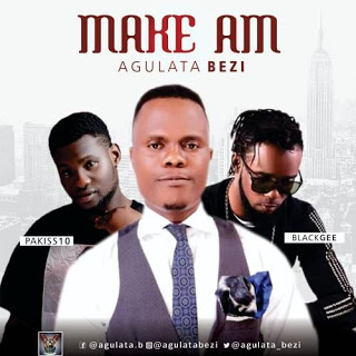 Agulata Bezi ft. Blackgeez, Pakiss10 – Make Am