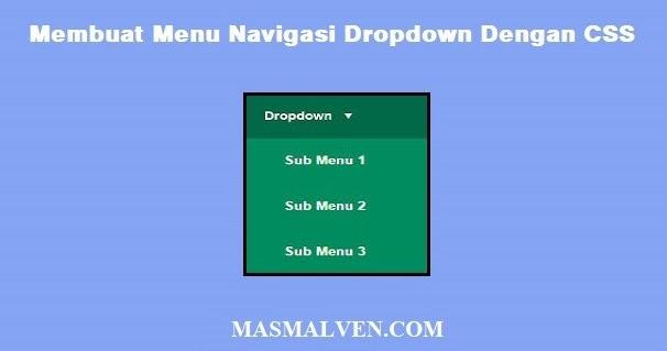 Membuat Menu Navigasi Dropdown Dengan Css Mas Malven