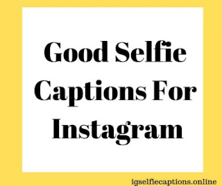 Good Captions For Selfies