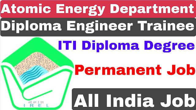 IREL Atomic Energy Department Diploma Engineer Trainee Recruitment 2021 | ITI Diploma Degree | IREL DET