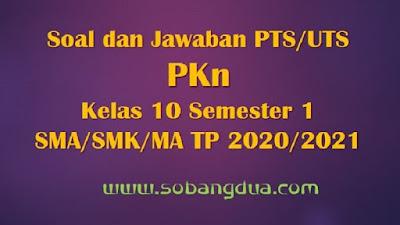Soal dan Jawaban PTS/UTS PKN Kelas 10 Semester 1 SMA/SMK/MA Kurikulum 2013 TP 2020/2021