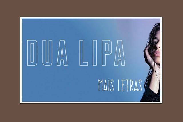 http://letrasmusicaspt.blogspot.pt/search?q=DUA+LIPA